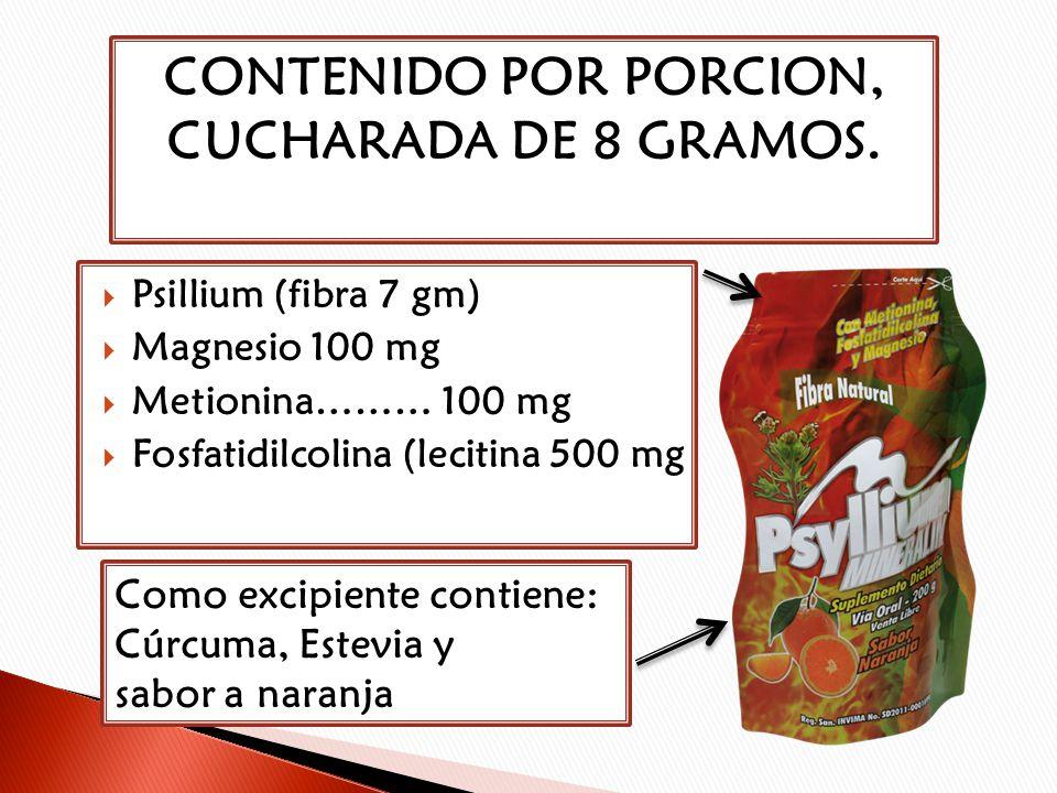CONTENIDO POR PORCION, CUCHARADA DE 8 GRAMOS. Psillium (fibra 7 gm) Magnesio 100 mg Metionina……… 100 mg Fosfatidilcolina (lecitina 500 mg Como excipie