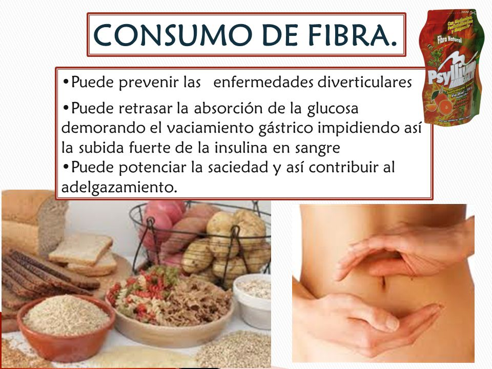 CONSUMO DE FIBRA. Puede prevenir las enfermedades diverticulares Puede retrasar la absorción de la glucosa demorando el vaciamiento gástrico impidiend