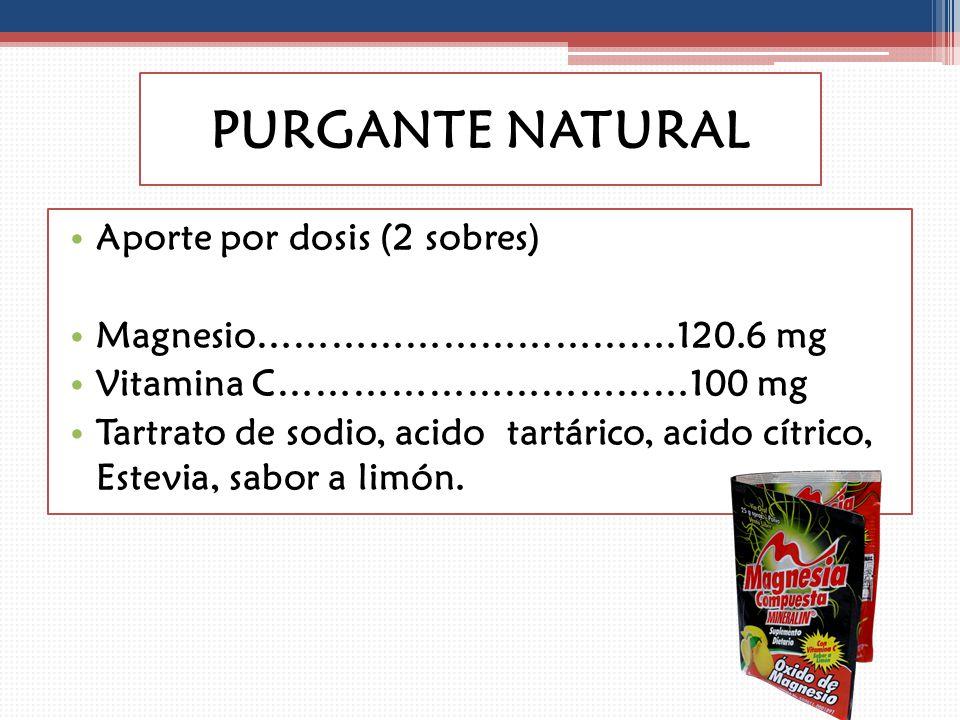 PURGANTE NATURAL Aporte por dosis (2 sobres) Magnesio…………………………….120.6 mg Vitamina C……………………………100 mg Tartrato de sodio, acido tartárico, acido cítric