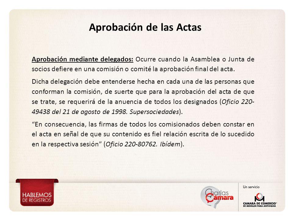 Aprobación de las Actas Aprobación mediante delegados: Ocurre cuando la Asamblea o Junta de socios defiere en una comisión o comité la aprobación final del acta.