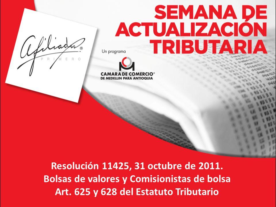 Resolución 11425, 31 octubre de 2011.Bolsas de valores y Comisionistas de bolsa Art.