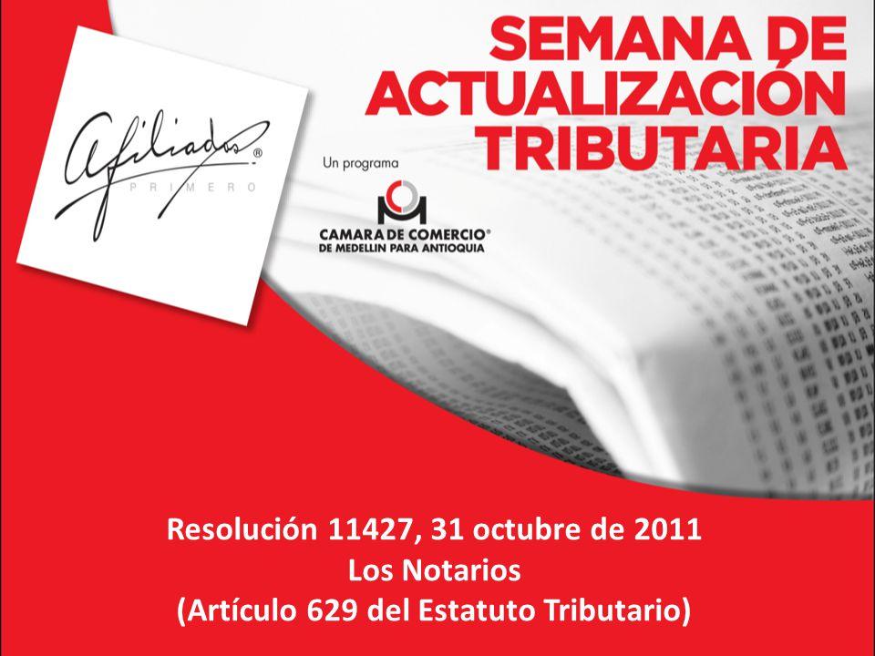 Resolución 11427, 31 octubre de 2011 Los Notarios (Artículo 629 del Estatuto Tributario)