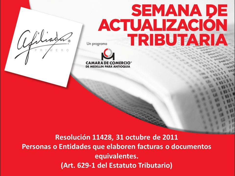 Resolución 11428, 31 octubre de 2011 Personas o Entidades que elaboren facturas o documentos equivalentes.