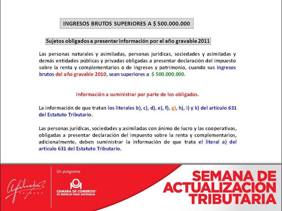 INGRESOS BRUTOS SUPERIORES A $ 500.000.000 Sujetos obligados a presentar información por el año gravable 2011