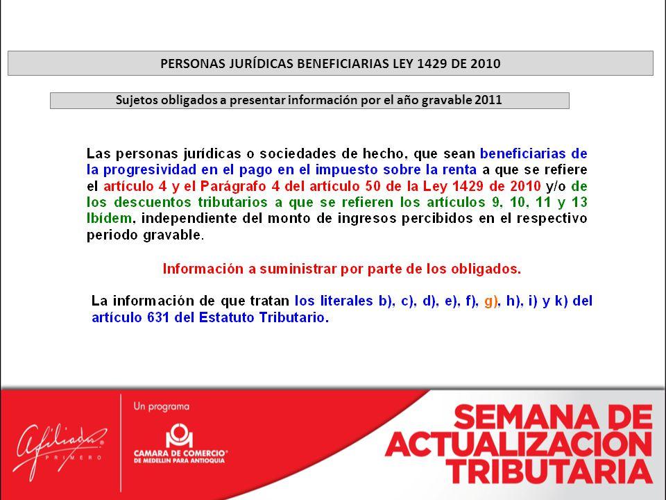 PERSONAS JURÍDICAS BENEFICIARIAS LEY 1429 DE 2010 Sujetos obligados a presentar información por el año gravable 2011