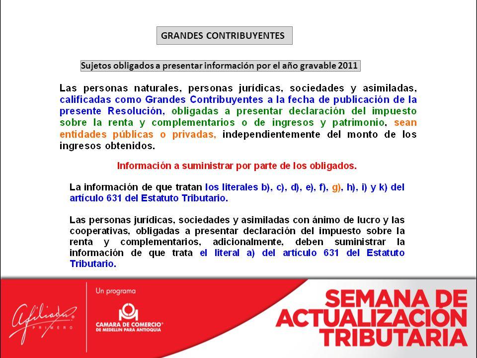 GRANDES CONTRIBUYENTES Sujetos obligados a presentar información por el año gravable 2011