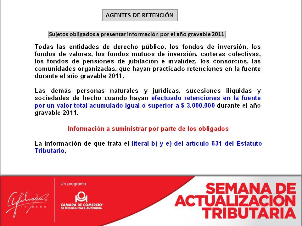 AGENTES DE RETENCIÓN Sujetos obligados a presentar información por el año gravable 2011