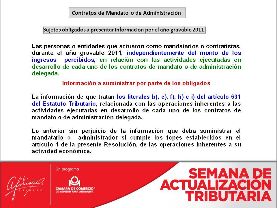 Sujetos obligados a presentar información por el año gravable 2011 Contratos de Mandato o de Administración