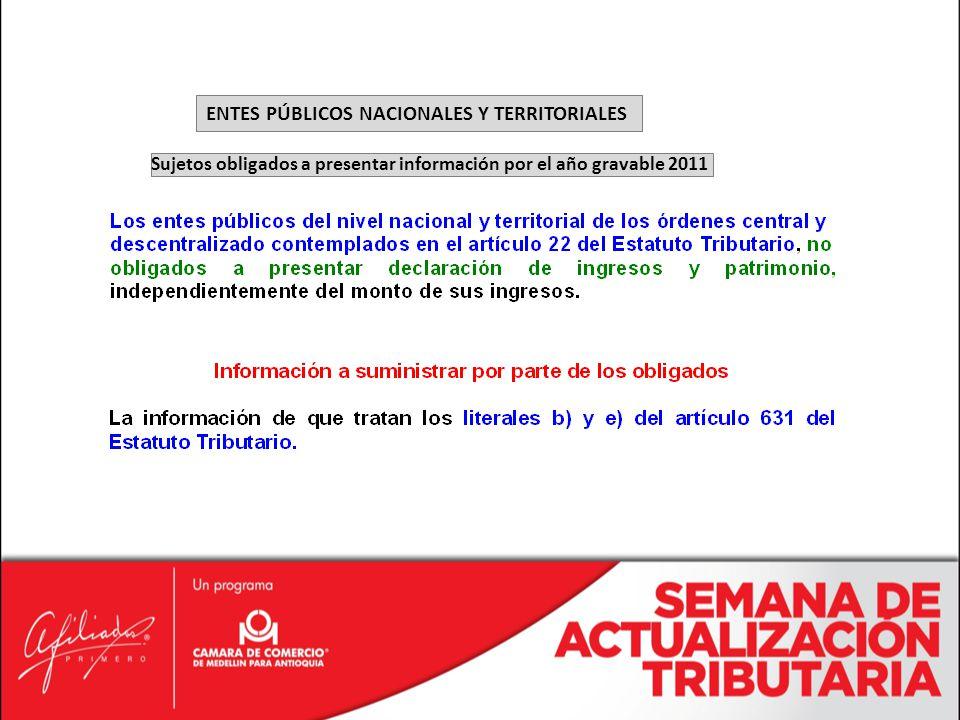 ENTES PÚBLICOS NACIONALES Y TERRITORIALES Sujetos obligados a presentar información por el año gravable 2011