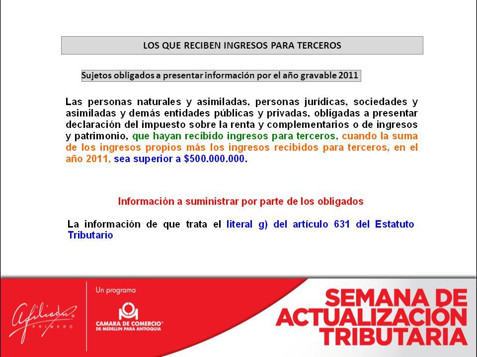 Sujetos obligados a presentar información por el año gravable 2011 LOS QUE RECIBEN INGRESOS PARA TERCEROS