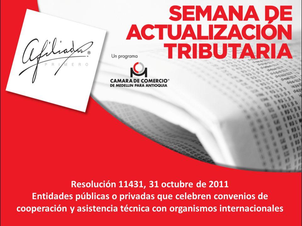 Resolución 11431, 31 octubre de 2011 Entidades públicas o privadas que celebren convenios de cooperación y asistencia técnica con organismos internacionales