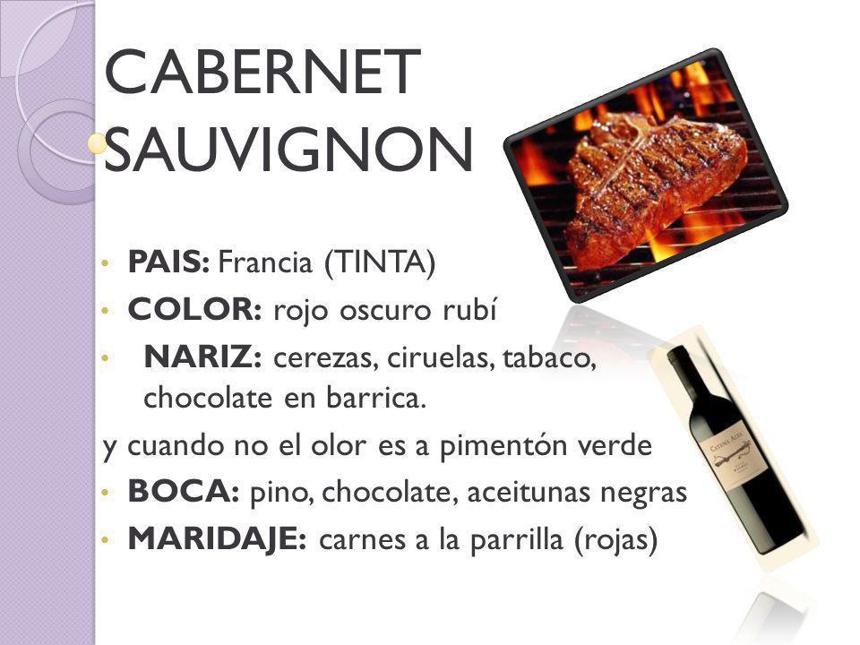 CABERNET SAUVIGNON PAIS: Francia (TINTA) COLOR: rojo oscuro rubí NARIZ: cerezas, ciruelas, tabaco, chocolate en barrica.