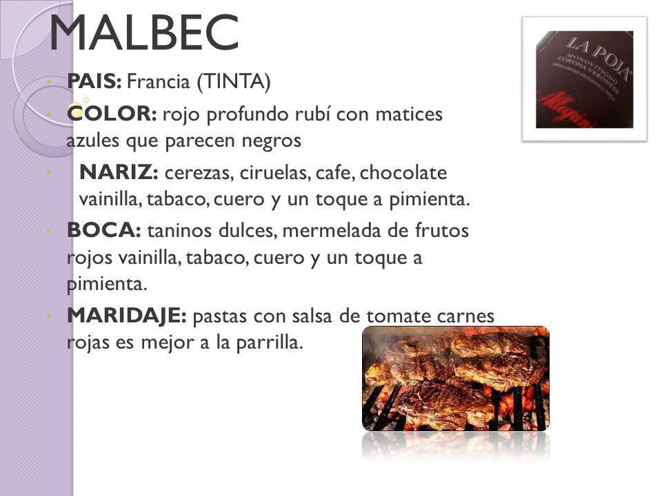 MALBEC PAIS: Francia (TINTA) COLOR: rojo profundo rubí con matices azules que parecen negros NARIZ: cerezas, ciruelas, cafe, chocolate vainilla, tabaco, cuero y un toque a pimienta.