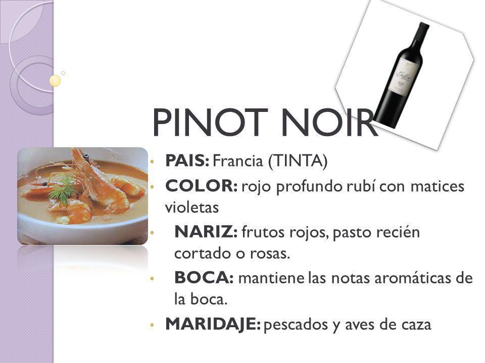 PINOT NOIR PAIS: Francia (TINTA) COLOR: rojo profundo rubí con matices violetas NARIZ: frutos rojos, pasto recién cortado o rosas.