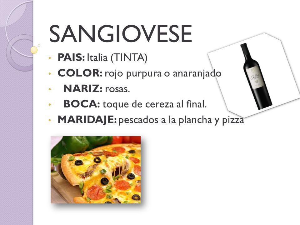 SANGIOVESE PAIS: Italia (TINTA) COLOR: rojo purpura o anaranjado NARIZ: rosas.