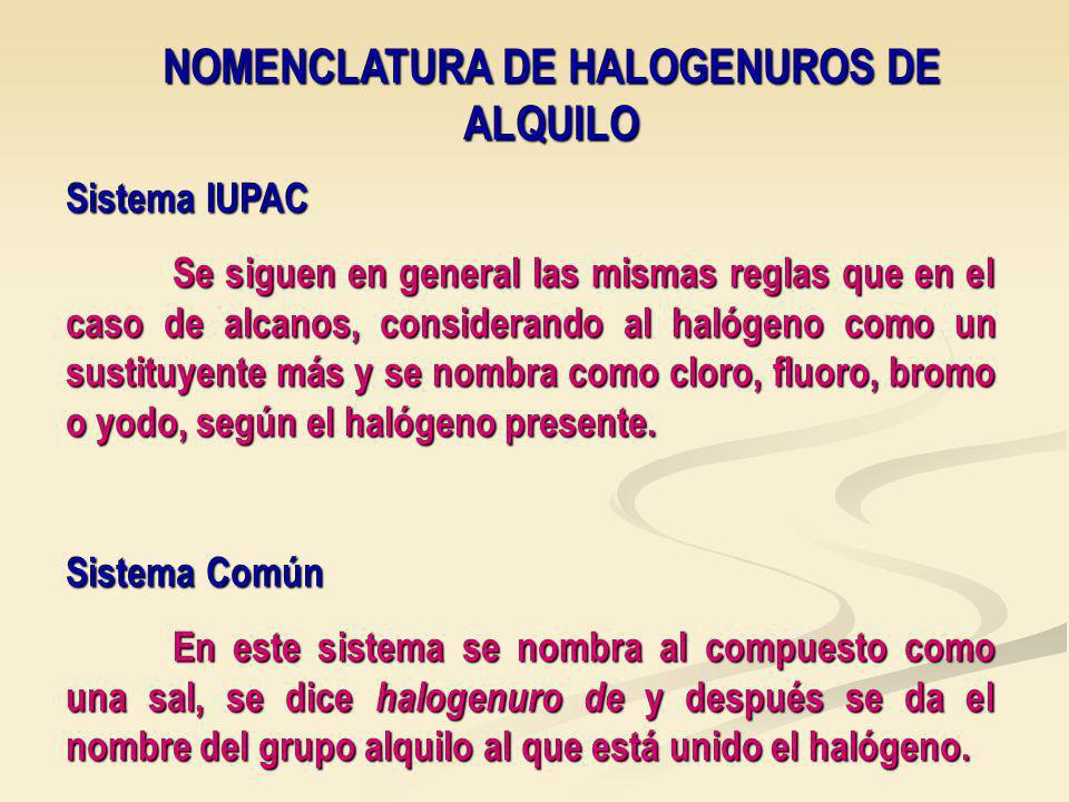 NOMENCLATURA DE HALOGENUROS DE ALQUILO Sistema IUPAC Se siguen en general las mismas reglas que en el caso de alcanos, considerando al halógeno como un sustituyente más y se nombra como cloro, fluoro, bromo o yodo, según el halógeno presente.