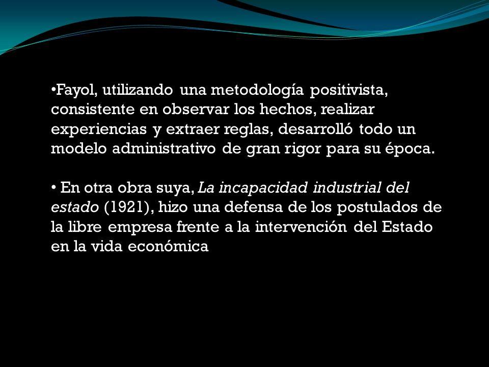 Fayol, utilizando una metodología positivista, consistente en observar los hechos, realizar experiencias y extraer reglas, desarrolló todo un modelo a