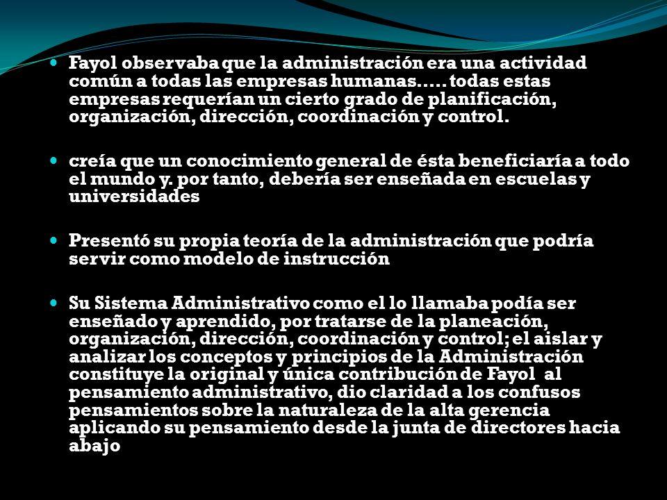 Fayol observaba que la administración era una actividad común a todas las empresas humanas….. todas estas empresas requerían un cierto grado de planif