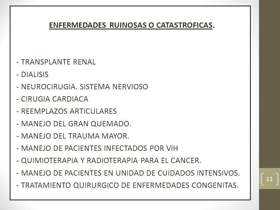 ENFERMEDADES RUINOSAS O CATASTROFICAS. - TRANSPLANTE RENAL - DIALISIS - NEUROCIRUGIA. SISTEMA NERVIOSO - CIRUGIA CARDIACA - REEMPLAZOS ARTICULARES - M