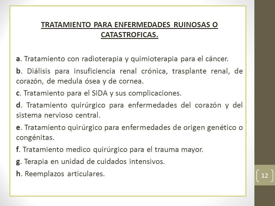 TRATAMIENTO PARA ENFERMEDADES RUINOSAS O CATASTROFICAS. a. Tratamiento con radioterapia y quimioterapia para el cáncer. b. Diálisis para insuficiencia