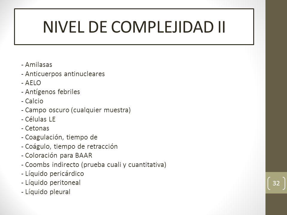 NIVEL DE COMPLEJIDAD II - Amilasas - Anticuerpos antinucleares - AELO - Antígenos febriles - Calcio - Campo oscuro (cualquier muestra) - Células LE -