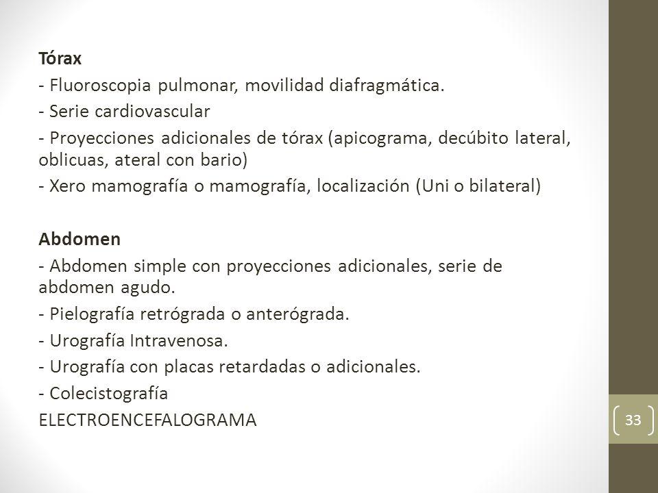 Tórax - Fluoroscopia pulmonar, movilidad diafragmática. - Serie cardiovascular - Proyecciones adicionales de tórax (apicograma, decúbito lateral, obli