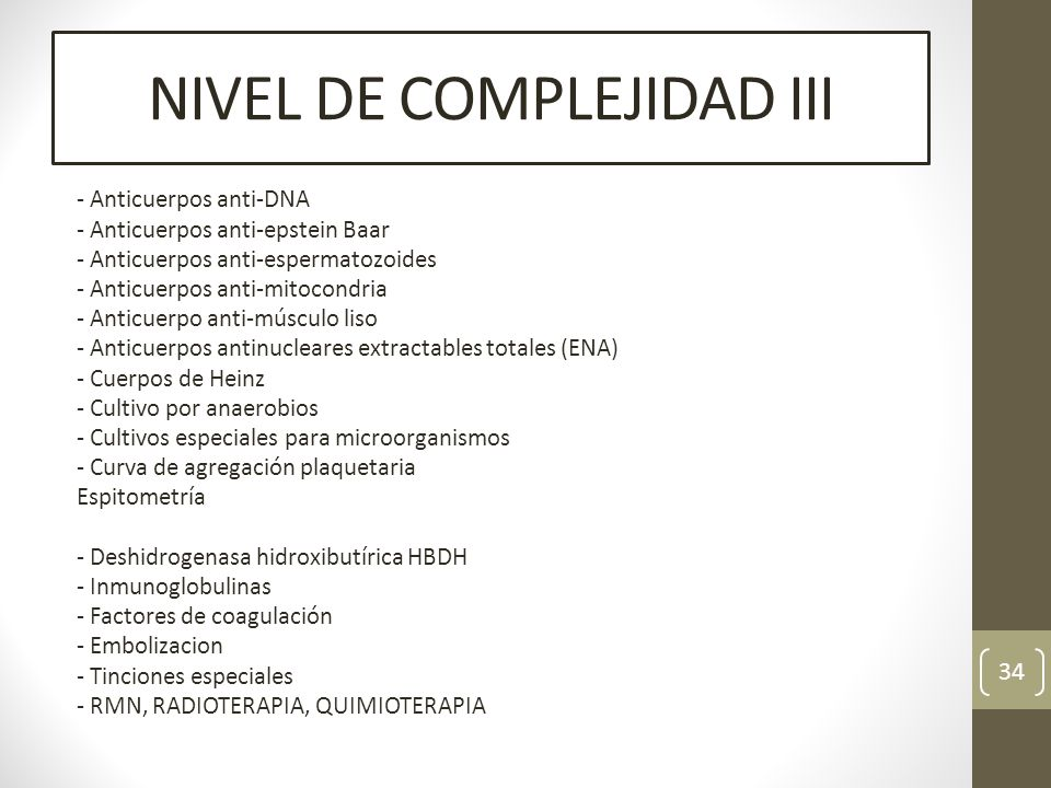 NIVEL DE COMPLEJIDAD III - Anticuerpos anti-DNA - Anticuerpos anti-epstein Baar - Anticuerpos anti-espermatozoides - Anticuerpos anti-mitocondria - An