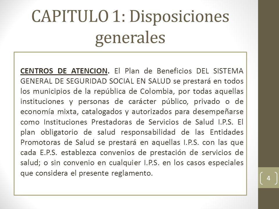 CAPITULO 1: Disposiciones generales CENTROS DE ATENCION. El Plan de Beneficios DEL SISTEMA GENERAL DE SEGURIDAD SOCIAL EN SALUD se prestará en todos l
