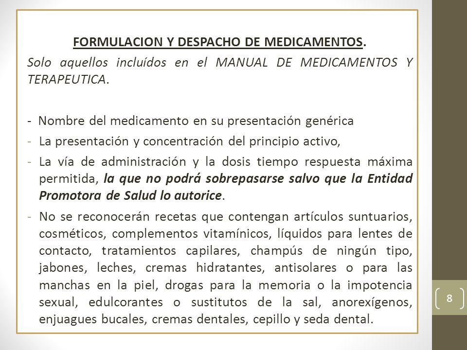 FORMULACION Y DESPACHO DE MEDICAMENTOS. Solo aquellos incluídos en el MANUAL DE MEDICAMENTOS Y TERAPEUTICA. - Nombre del medicamento en su presentació