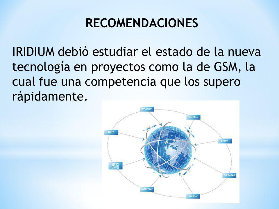 IRIDIUM debió estudiar el estado de la nueva tecnología en proyectos como la de GSM, la cual fue una competencia que los supero rápidamente.