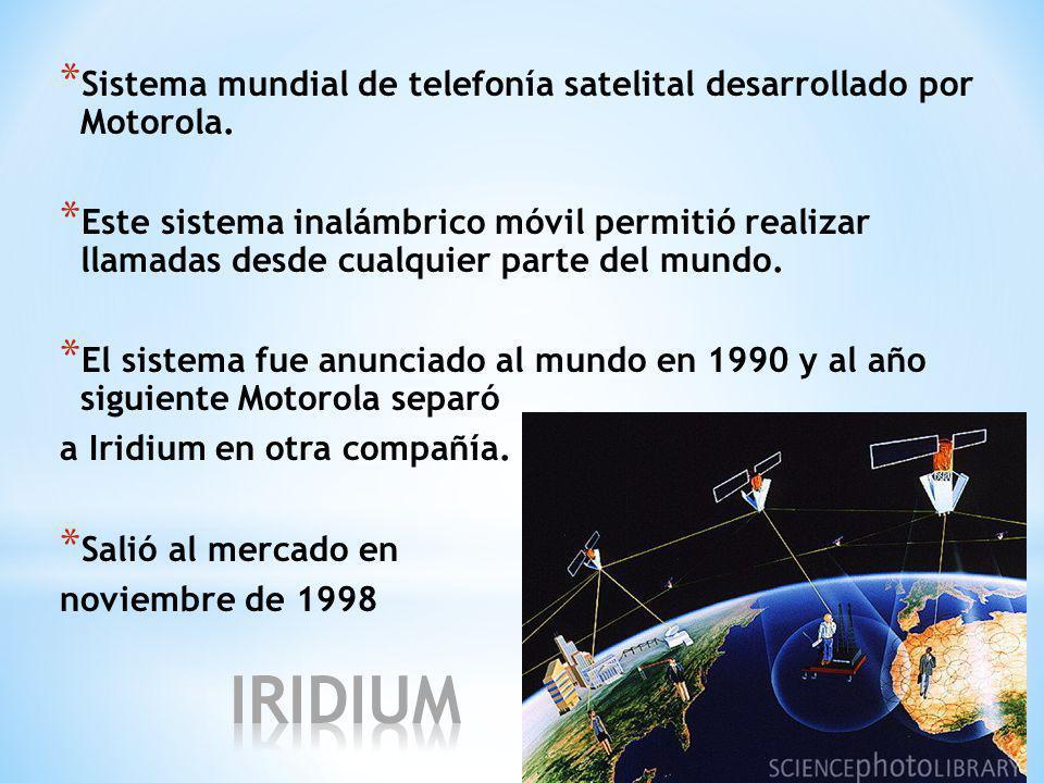 * Sistema mundial de telefonía satelital desarrollado por Motorola.