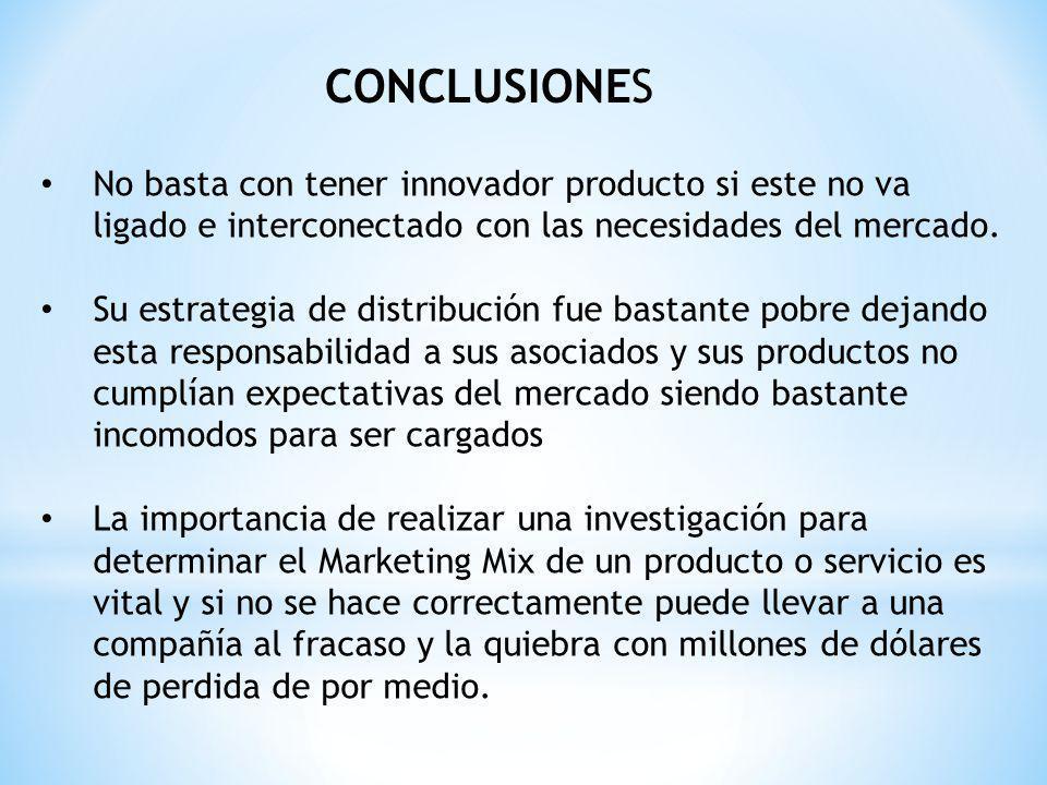 CONCLUSIONES No basta con tener innovador producto si este no va ligado e interconectado con las necesidades del mercado.