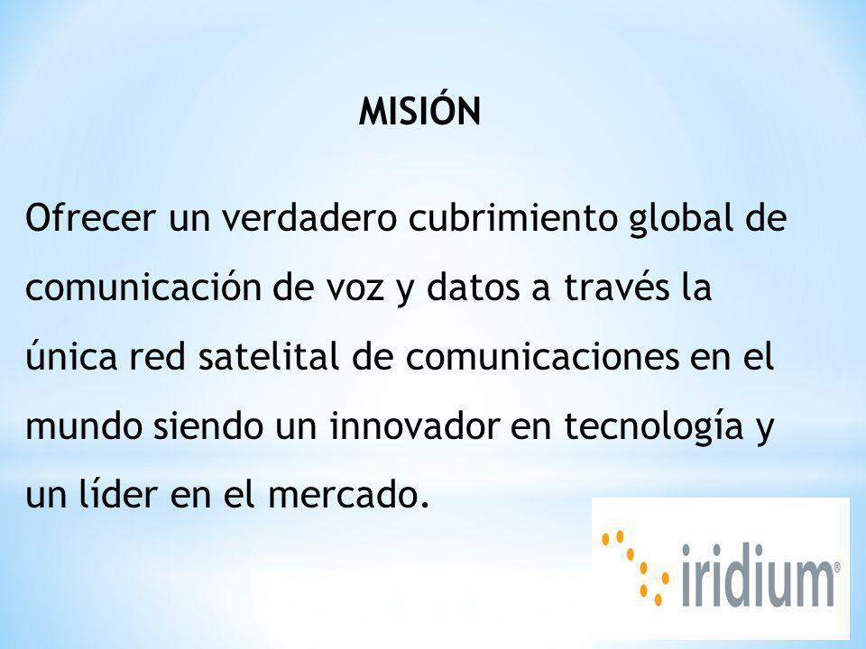 MISIÓN Ofrecer un verdadero cubrimiento global de comunicación de voz y datos a través la única red satelital de comunicaciones en el mundo siendo un innovador en tecnología y un líder en el mercado.