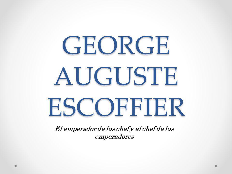 GEORGE AUGUSTE ESCOFFIER El emperador de los chef y el chef de los emperadores