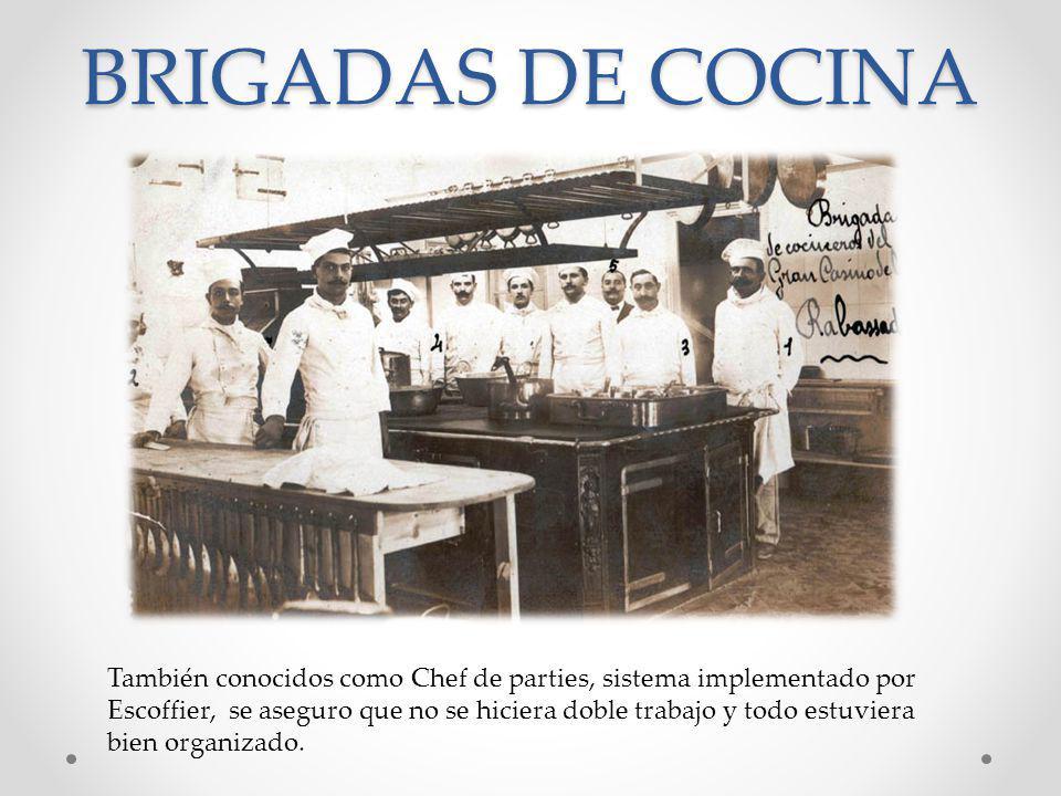 BRIGADAS DE COCINA También conocidos como Chef de parties, sistema implementado por Escoffier, se aseguro que no se hiciera doble trabajo y todo estuv