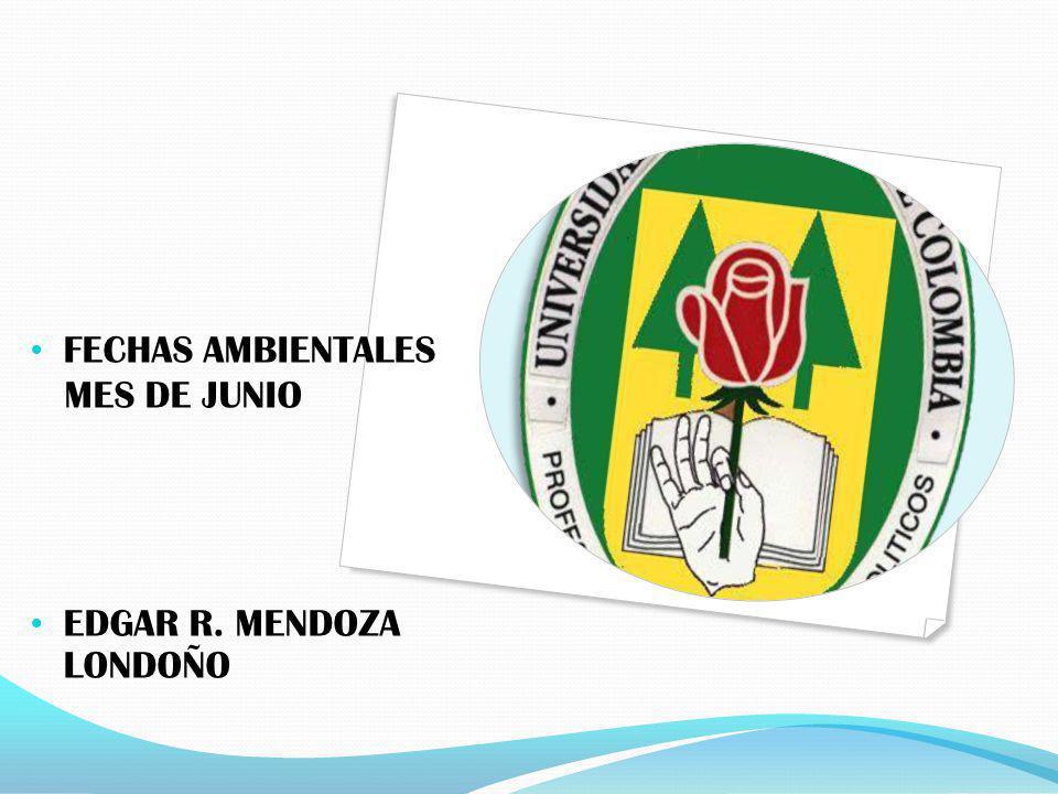 FECHAS AMBIENTALES MES DE JUNIO EDGAR R. MENDOZA LONDOÑO