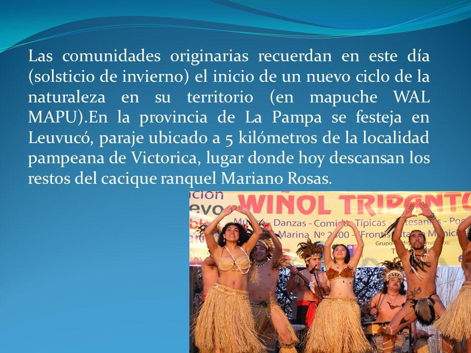 Las comunidades originarias recuerdan en este día (solsticio de invierno) el inicio de un nuevo ciclo de la naturaleza en su territorio (en mapuche WA