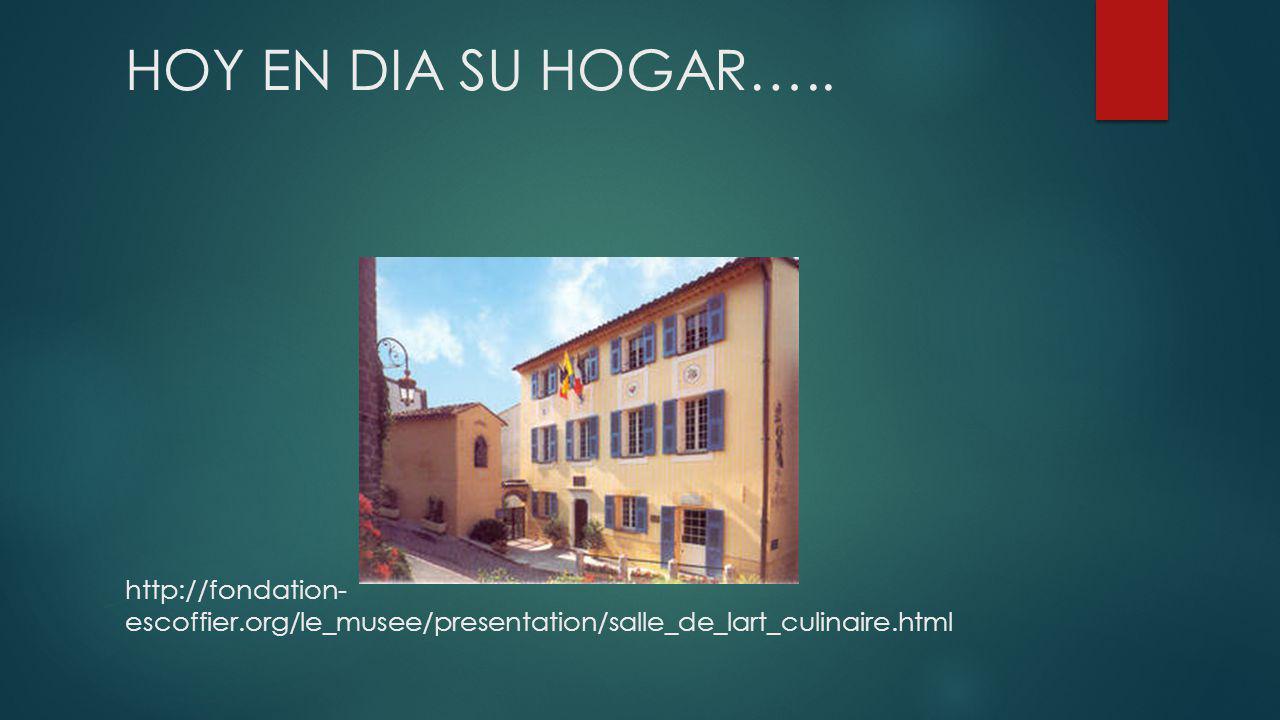 HOY EN DIA SU HOGAR….. http://fondation- escoffier.org/le_musee/presentation/salle_de_lart_culinaire.html