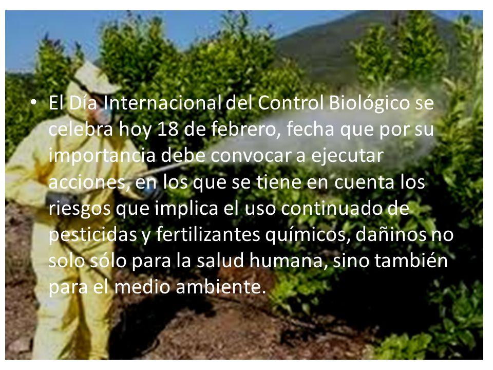 El Día Internacional del Control Biológico se celebra hoy 18 de febrero, fecha que por su importancia debe convocar a ejecutar acciones, en los que se