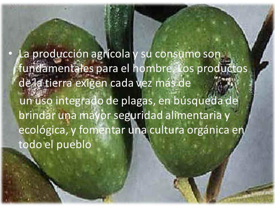 La producción agrícola y su consumo son fundamentales para el hombre. Los productos de la tierra exigen cada vez más de un uso integrado de plagas, en