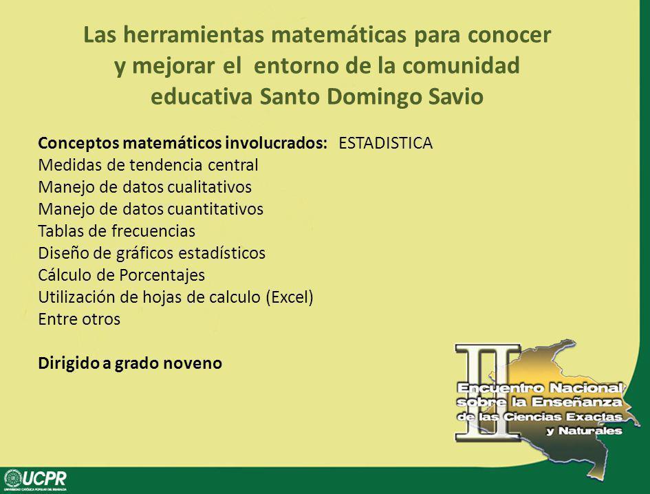 Las herramientas matemáticas para conocer y mejorar el entorno de la comunidad educativa Santo Domingo Savio Conceptos matemáticos involucrados: ESTAD