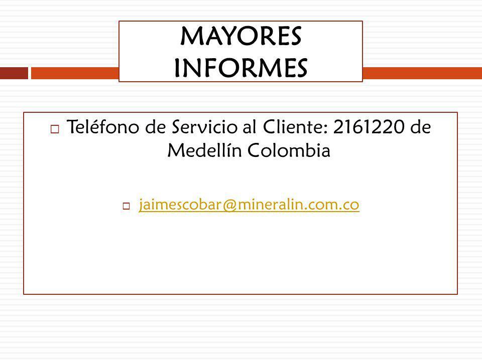 MAYORES INFORMES Teléfono de Servicio al Cliente: 2161220 de Medellín Colombia jaimescobar@mineralin.com.co
