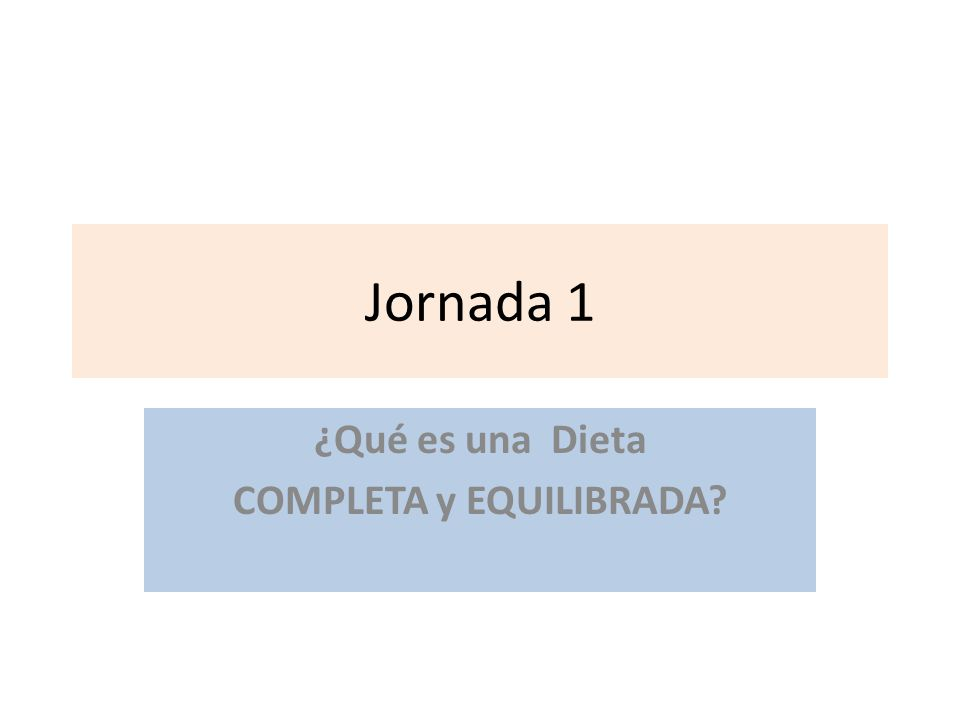 Jornada 1 ¿Qué es una Dieta COMPLETA y EQUILIBRADA?