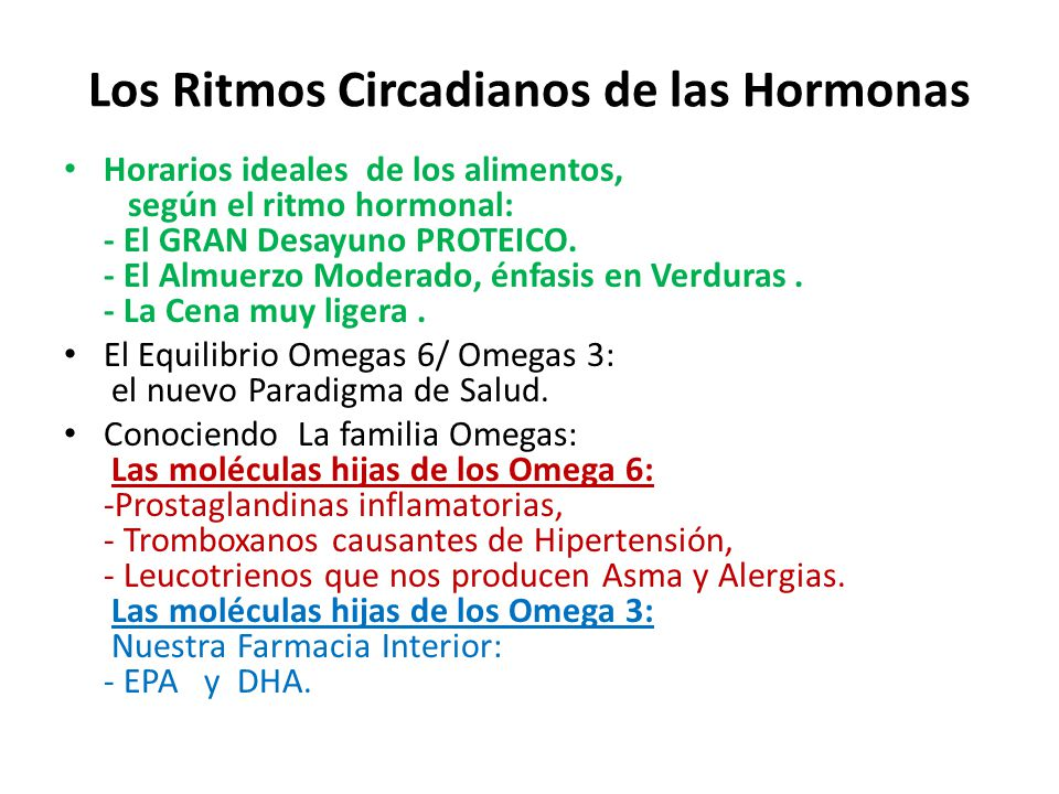 Los Ritmos Circadianos de las Hormonas Horarios ideales de los alimentos, según el ritmo hormonal: - El GRAN Desayuno PROTEICO. - El Almuerzo Moderado
