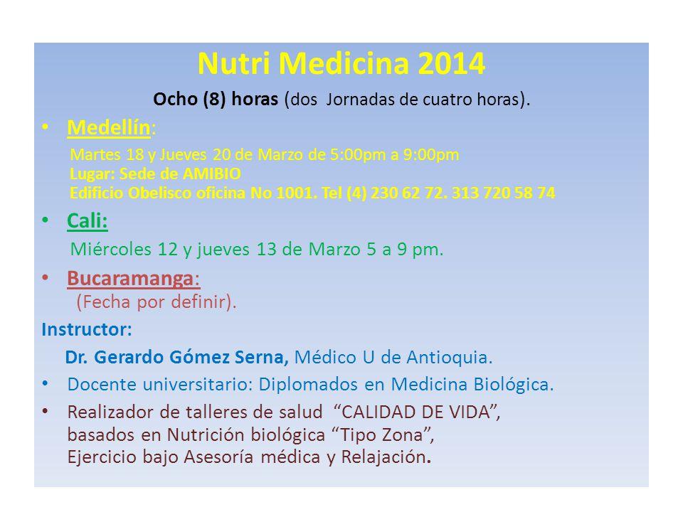 Nutri Medicina 2014 Ocho (8) horas ( dos Jornadas de cuatro horas ). Medellín: Martes 18 y Jueves 20 de Marzo de 5:00pm a 9:00pm Lugar: Sede de AMIBIO