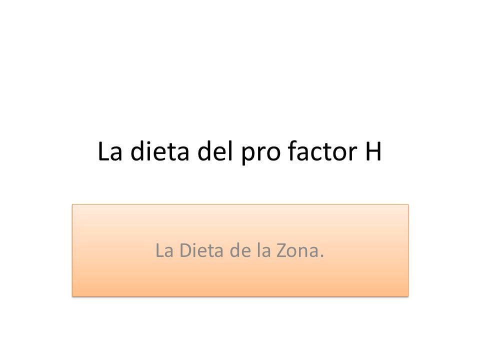 La dieta del pro factor H La Dieta de la Zona.