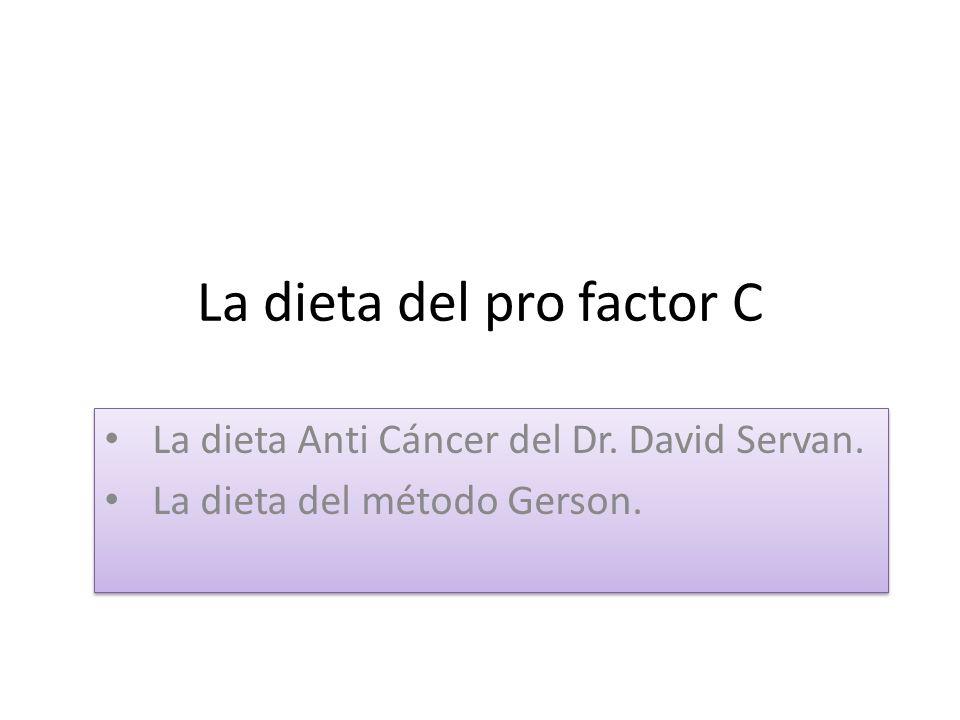La dieta del pro factor C La dieta Anti Cáncer del Dr. David Servan. La dieta del método Gerson. La dieta Anti Cáncer del Dr. David Servan. La dieta d