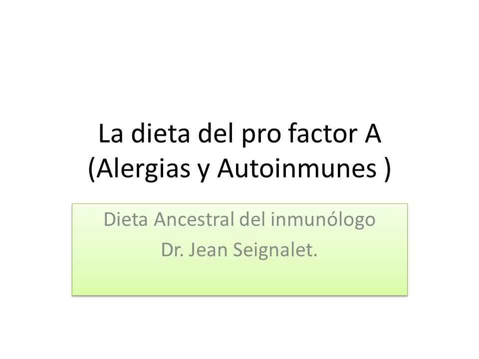 La dieta del pro factor A (Alergias y Autoinmunes ) Dieta Ancestral del inmunólogo Dr. Jean Seignalet. Dieta Ancestral del inmunólogo Dr. Jean Seignal