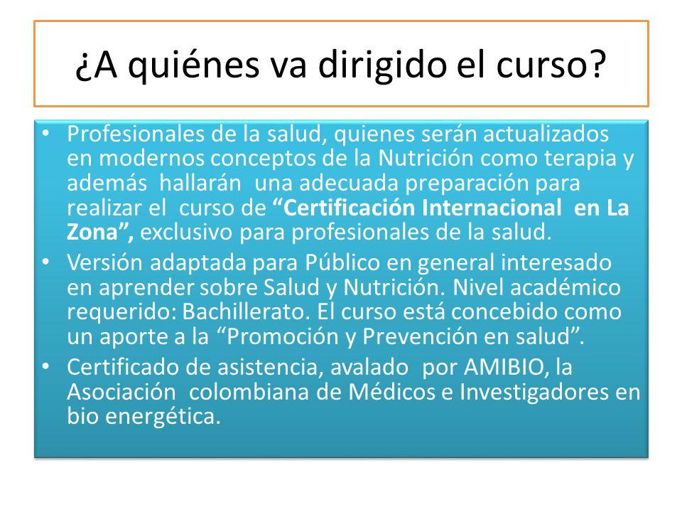 ¿A quiénes va dirigido el curso? Profesionales de la salud, quienes serán actualizados en modernos conceptos de la Nutrición como terapia y además hal