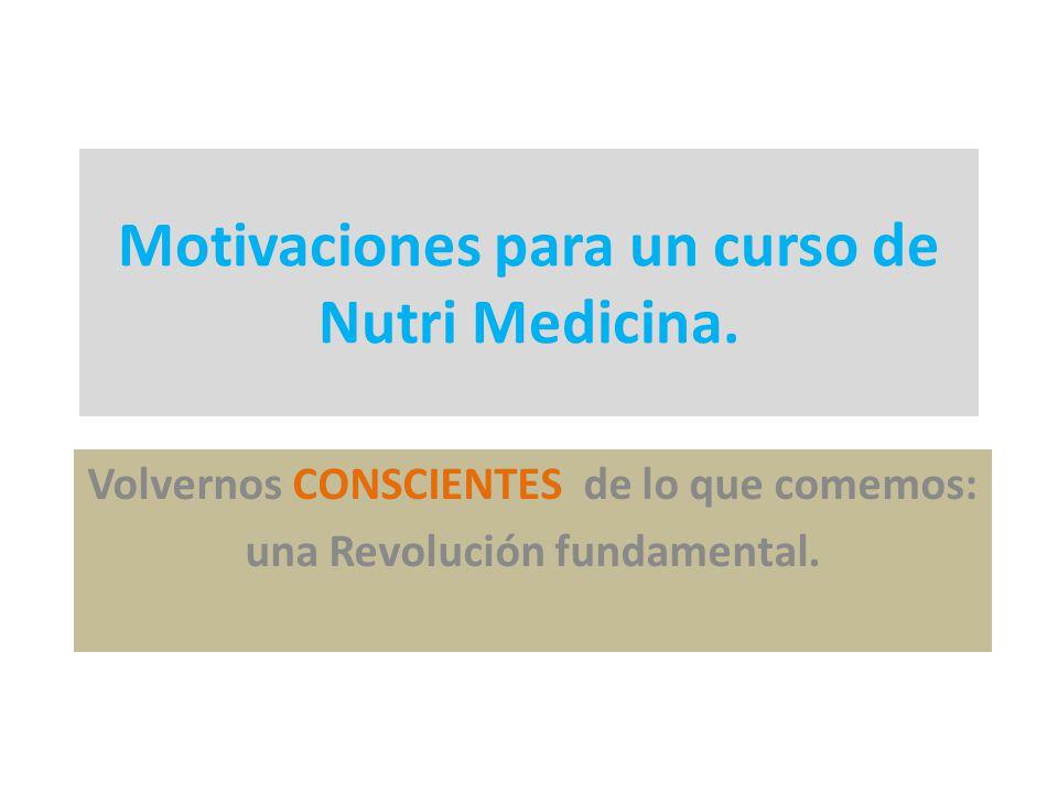 Motivaciones para un curso de Nutri Medicina. Volvernos CONSCIENTES de lo que comemos: una Revolución fundamental.
